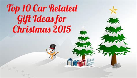top 10 car related gifts to give for christmas 2015