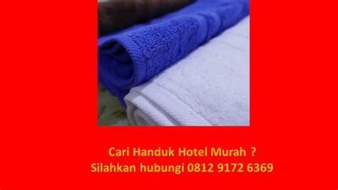 Grosir Handuk Hotel 0812 9172 6369 Jual Handuk Hotel Supplier Handuk Hotel