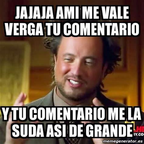 Memes De Me Vale - meme ancient aliens jajaja ami me vale verga tu