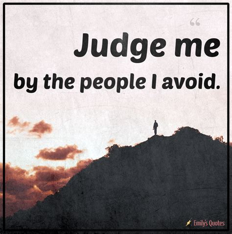 Judge Me judge me by the i avoid popular inspirational