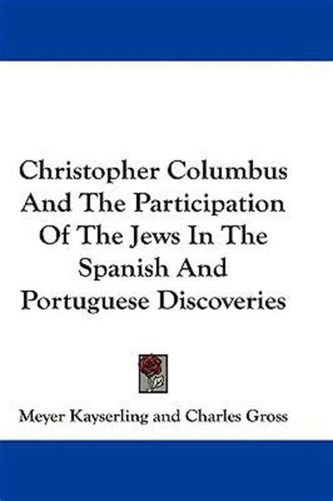 christopher columbus and the participation of the jews in the and portuguese discoveries books christopher columbus and the participation of the jews in