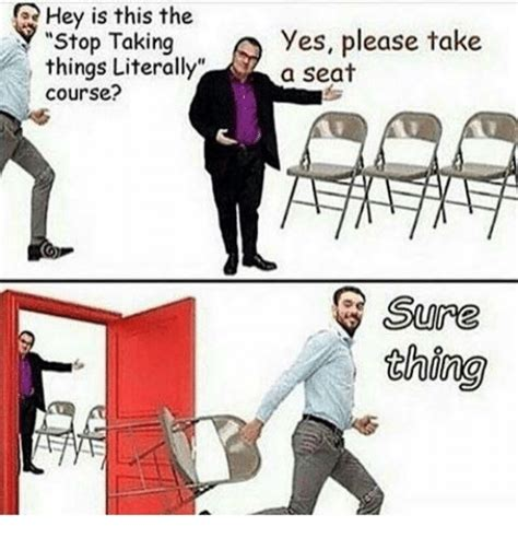Take A Seat Meme - hey is this the yes please take stop taking things