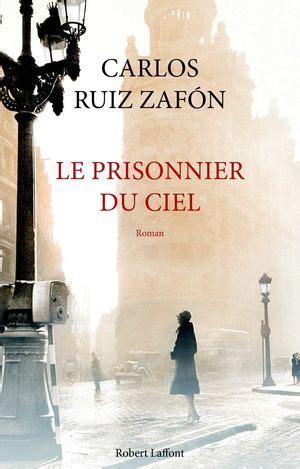 2266234005 le prisonnier du ciel calam 233 o le prisonnier du ciel carlos ruiz zafon