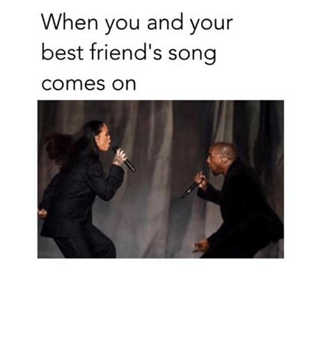 What Would You Do If Your Was At Home by When You And Your Best Friend S Song Comes On Best