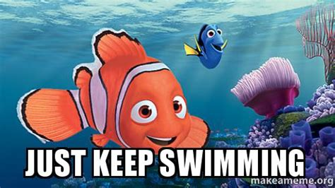 Just Keep Swimming Meme - just keep swimming make a meme