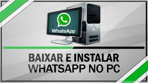 tutorial baixar whatsapp no pc como baixar instalar e usar whatsapp no computador sem
