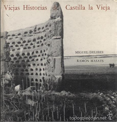 viejas historias de castilla viejas historias de castilla la vieja delibes miguel texto masats ram 243 n fotograf 237 as