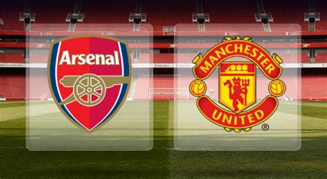 arsenal vs mu the big match preview arsenal vs manchester united it s