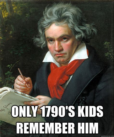 Beethoven Meme - goes deaf his music gets better beethoven quickmeme