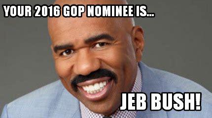 Jeb Bush Memes - meme creator your 2016 gop nominee is jeb bush meme