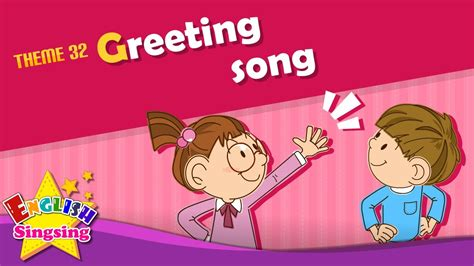 greeting song theme 32 greeting song hi hello how are you esl