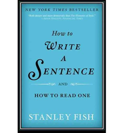 Book Review How To Write A Sentence by Review Of How To Write A Sentence And How To Read One By Stanley Fish Rhapsody In Books Weblog