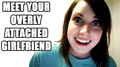 Overly Attached Girlfriend Memes - overly attached girlfriend meme