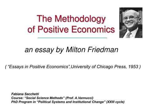 Milton Friedman Essays by Ppt The Methodology Of Positive Economics An Essay By Milton Friedman Powerpoint Presentation