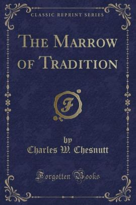the marrow of tradition the marrow of tradition classic reprint by charles w