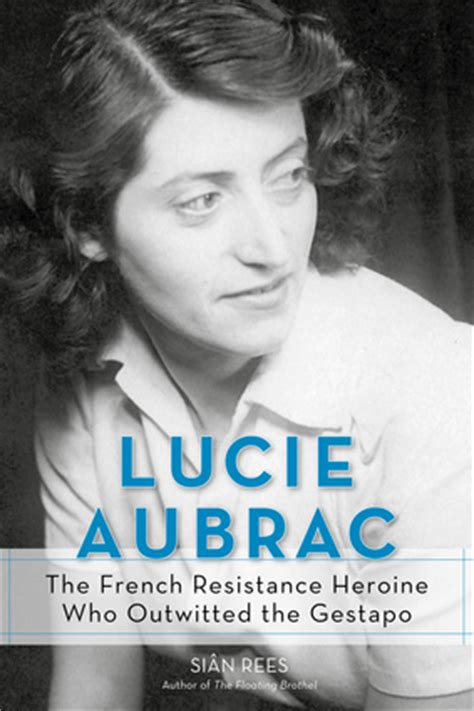 An American Heroine In The Resistance Aubrac Chicago Review Press
