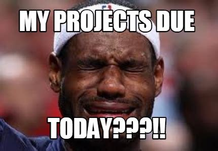 Today S Memes - meme creator my projects due today meme generator