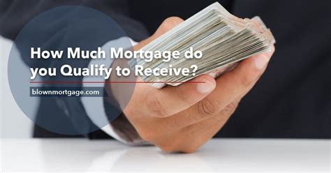 how much loan can i get to buy a house how much mortgage do you qualify for blown mortgage