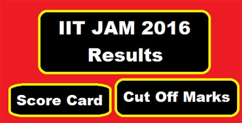 Iit Mba Application Deadline by Iit Jam 2016 Result Score Card And Cut Marks Jam