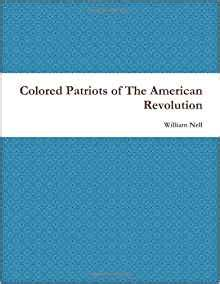 the colored patriots of the american revolution books colored patriots of the american revolution william nell