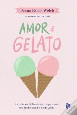 libro love gelato amor e gelato jenna evans welch livro wook