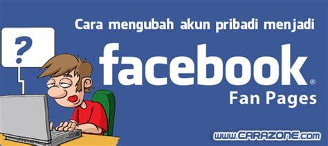 cara membuat akun facebook pribadi cara mengubah akun pribadi menjadi fanpage facebook