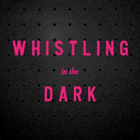 whistling in the dark whistling in the dark listen via stitcher radio on demand
