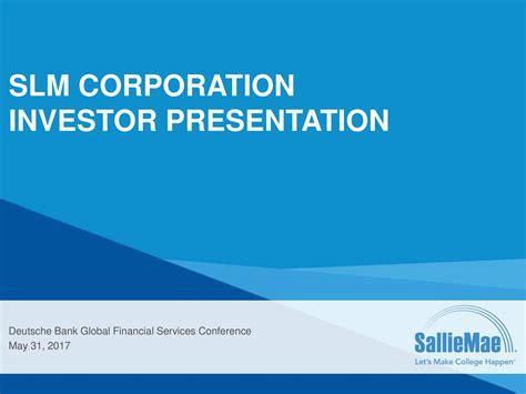 deutsche bank investment services slm corporation slm presents at deutsche bank global