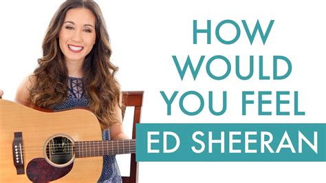 ed sheeran how would you feel quot how would you feel quot by ed sheeran guitar tutorial
