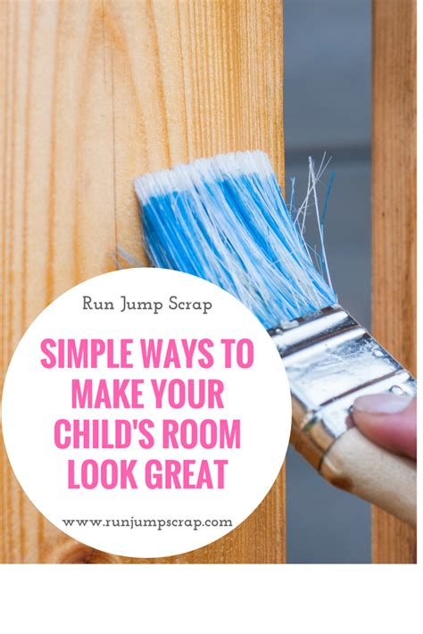 7 Easy Ways To Make You Look Great by Simple Ways To Make Your Child S Room Look Great Run