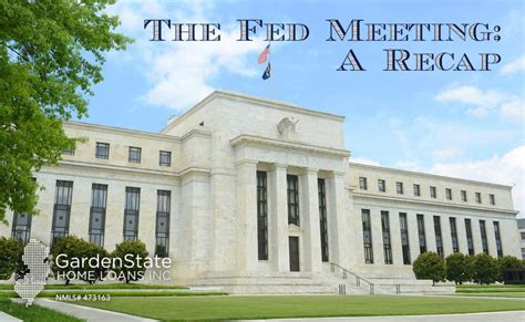 federal bank meeting today the fed meeting a recap garden state home loans