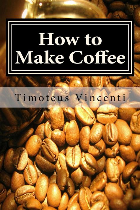 how to make espresso coffee how to make coffee gourmet coffee beans and coffee press