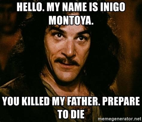 hello my name is inigo montoya you killed my father