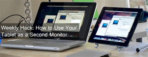 android tablet as second monitor weekly hack how to use your tablet as a second monitor