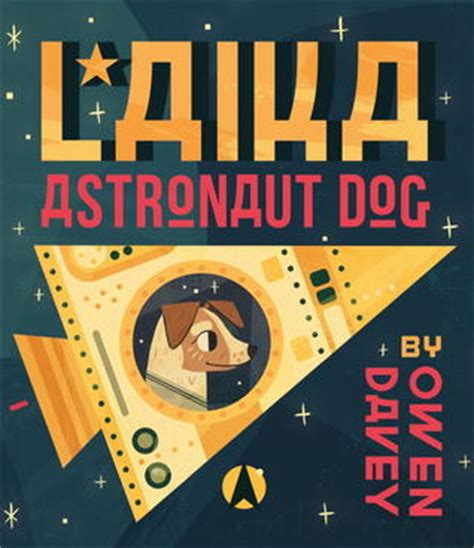 laika astronaut dog by owen davey reviews discussion
