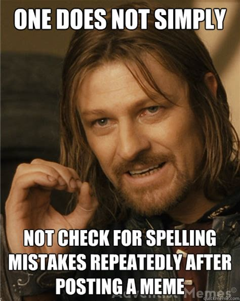Check Meme - one does not simply not check for spelling mistakes