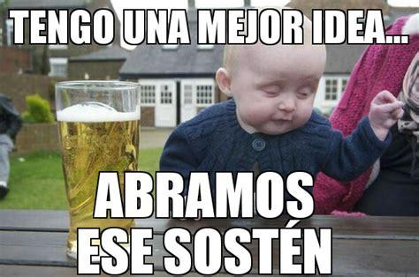 imagenes memes para borrachos drunk baby abramos ese sosten