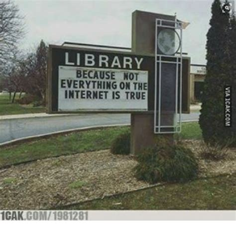 Everything On The Internet Is True Meme - funny library memes of 2017 on sizzle facebook