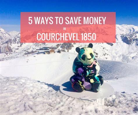 5 ways to save money 5 ways to save money when skiing in courchevel 1850