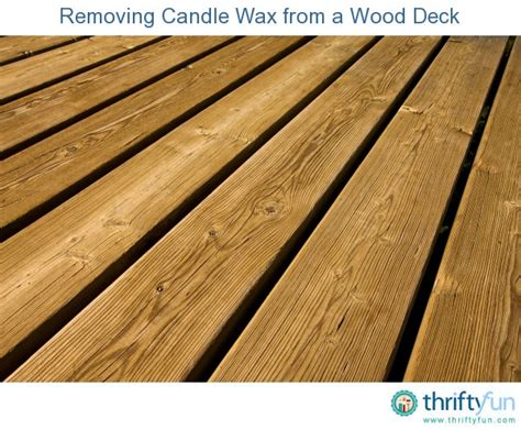 How To Clean Candle Wax Wood Floor by Removing Candle Wax From A Wood Deck Thriftyfun