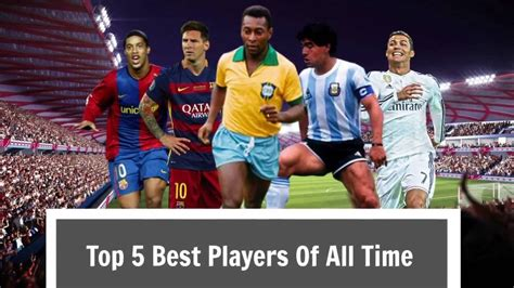 best all time top 5 best players of all time