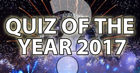 new year 2017 trivia quiz of the year 2017 how well do you remember news