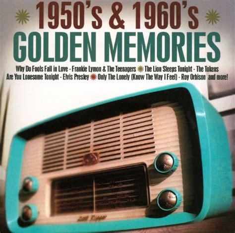 1950 s 1960 s golden memories various artists songs