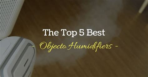 top   rated objecto humidifier reviews