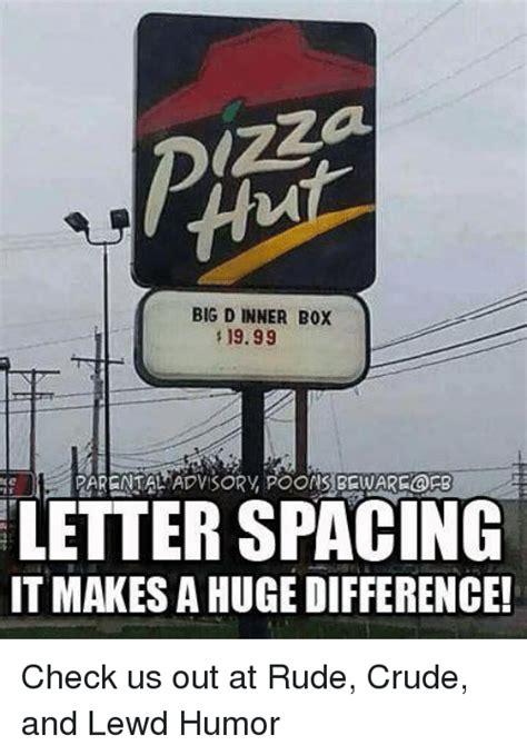 Crude Humor Memes - big dinner box 1999 letter spacing it makes