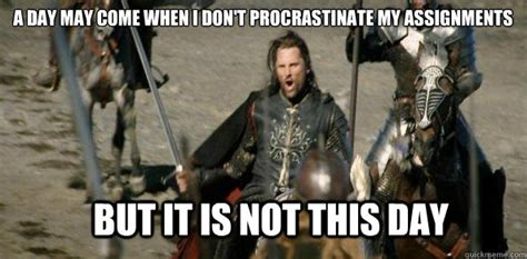 May Day Meme - a day may come when i don t procrastinate my assignments