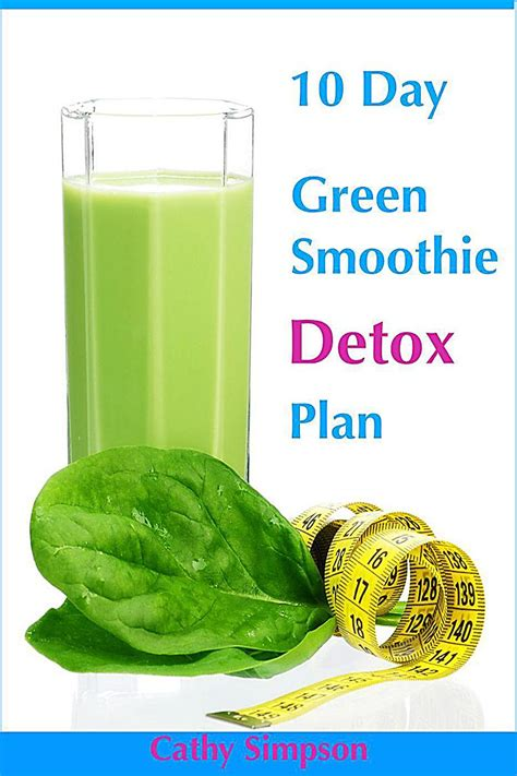 Green Smoothie Detox Plan by 10 Day Green Smoothie Detox Plan You Can Lose Up To 10