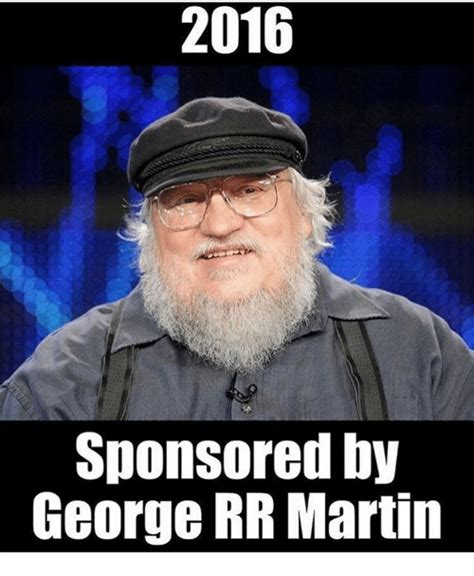 George Rr Martin Meme - 2016 sponsored by george rr martin martin meme on sizzle