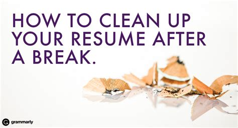 how to clean how to clean up your resume after a work break grammarly