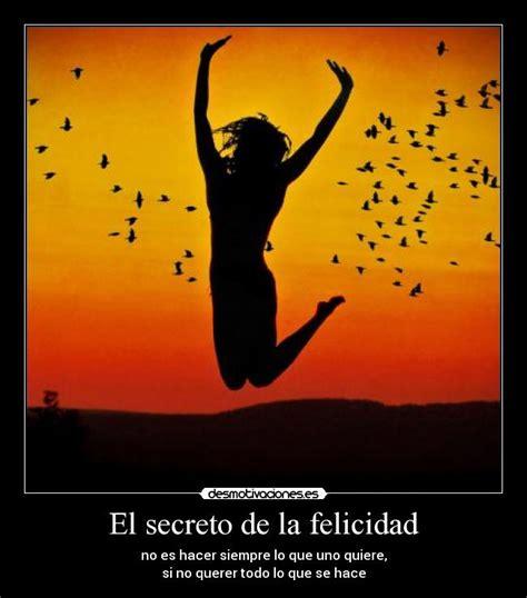 secretos de la felicidad el secreto de la felicidad desmotivaciones